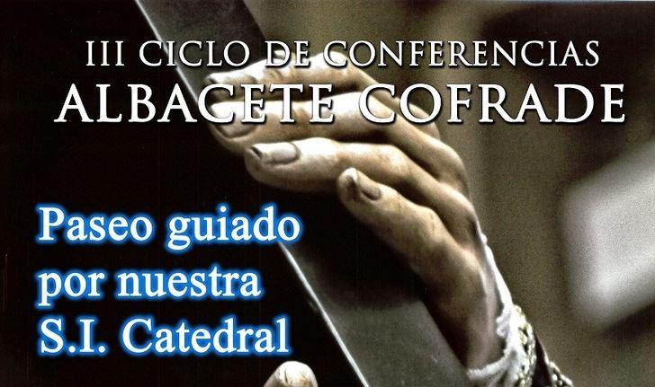 Un paseo guiado por la Catedral de Albacete, siguiente conferencia del III Ciclo 'Albacete Cofrade'